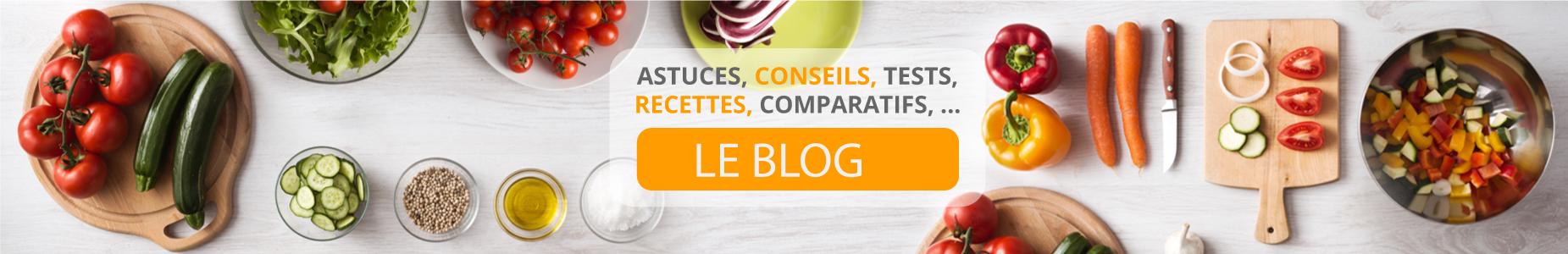 Le Blog : astuces, conseils, tests, recettes, comparatifs,...
